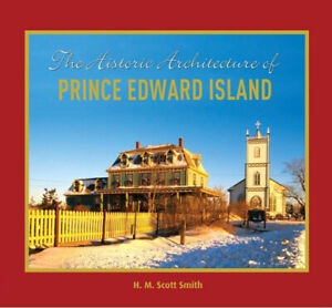 THE HISTORIC ARCHITECTURE OF PRINCE EDWARD ISLAND BY SCOTT SMITH