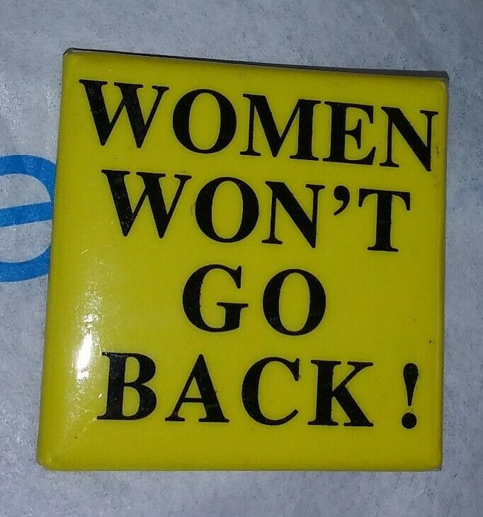 Vintage WOMEN WONT GO BACK! Political Womans Right to Work Retro Pinback Button
