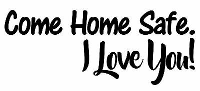 Come Home Safe I Love You Removable Vinyl Wall Door Art Decal Sticker - I Love You Decorations