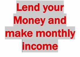 Lend your cash and make monthly income