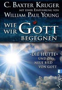 Wie wir Gott begegnen von C. Baxter Kruger (2012, Taschenbuch)