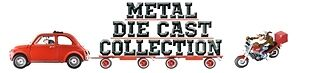 Metal Die Cast Collection