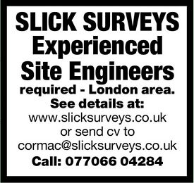 Experienced Site Engineers required for London Area