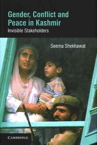 Gender, Conflict and Peace in Kashmir: Invisible Stakeholders by Shekhawat, See