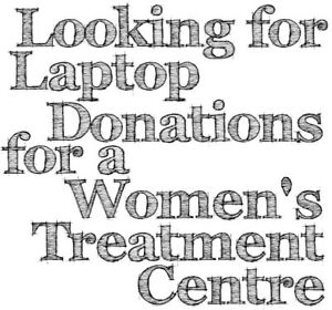 Looking for Laptop Donations for Women's Treatment Centre