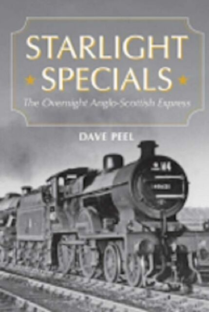 STARLIGHT SPECIALS: The Overnight Anglo-Scottish Express ISBN: 9781445641423