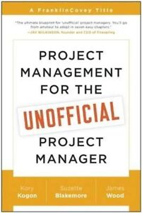 Project Management for the Unofficial Project Manager A FranklinCovey Title - Norwich, United Kingdom - Project Management for the Unofficial Project Manager A FranklinCovey Title - Norwich, United Kingdom