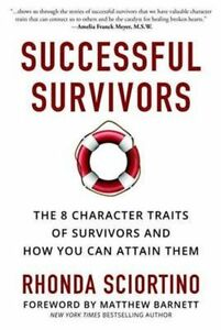 Successful Survivors : The 8 Character Traits of Survivors and How You Can Attai