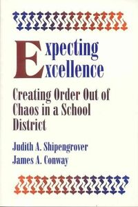 Expecting Excellence: Creating Order Out of Chaos in a School District by Shipe