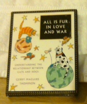 All is Fur in Love & War Humor Gerry MaGuire Thompson Gift Quality Book Dogs Cat