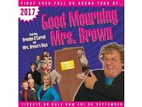 Less than face value: Mrs Brown's Boys - 2 x Tickets for Good Mourning Mrs Brown 5th July London O2