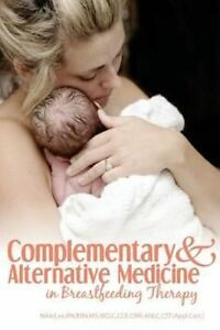 Complementary and Alternative Medicine in Breastfeeding Therapy - P/B - NEW