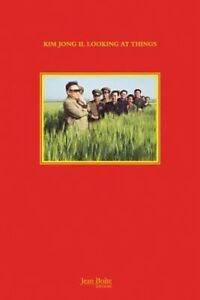 Kim Jong Il Looking at Things by Jean Boite editions (Hardback, 2014)