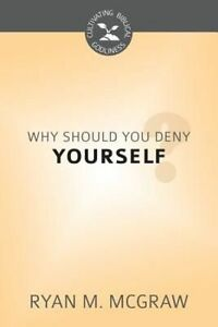 Why Should You Deny Yourself? by Ryan M McGraw (Paperback / softback, 2015)