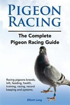 Pigeon Racing. the Complete Pigeon Racing Guide. Racing Pigeons Breeds, Loft,...