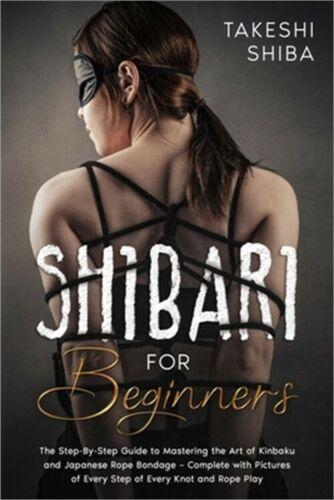 Shibari for Beginners: Beginner's Guide to Mastering the Art