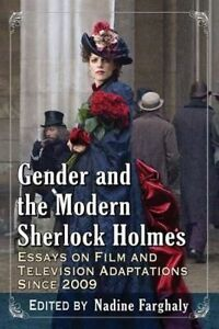 Gender and the Modern Sherlock Holmes: Essays on Film and Television...