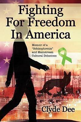 Fighting For Freedom In America Clyde Dee 2015 Memoir Schizophrenia Paperback