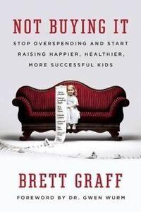 Not Buying it: Stop Overspending and Start Raising Happier, Healthier, More...