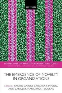 The Emergence of Novelty in Organizations by Oxford University Press...