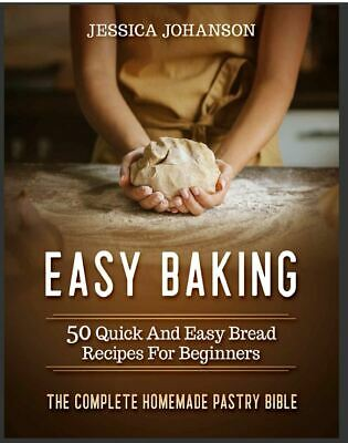 Easy Baking  50 Quick And Easy Bread Recipes For Beginners. The Complete (P.D.F)