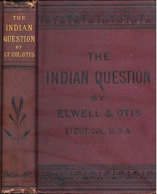 THE INDIAN QUESTION By Elwell S. Otis - 1878, First Edition - Very RARE