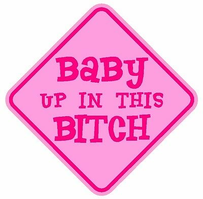 Baby Up In This Bitch Car Window Bumper Sticker