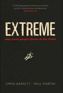 Extreme: Why Some People Thrive at the Limits by Emma Barrett, Paul Martin...