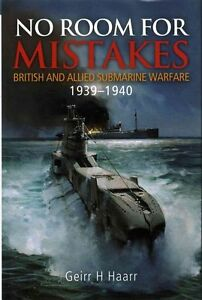 No Room for Mistakes: British and Allied Submarine Warfare 1939-1940 by Geirr...