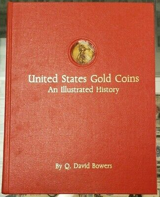 United States Gold Coins An Illustrated History by Q. David Bowers Hardcover