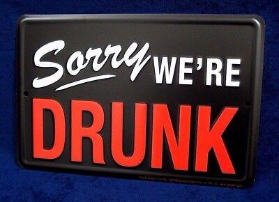 SORRY WE'RE DRUNK - *US MADE* Embossed Metal Tin Sign - Man Cave Garage Bar Pub