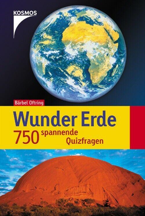 Wunder Erde. 750 spannende Quizfragen - Bärbel Oftring
