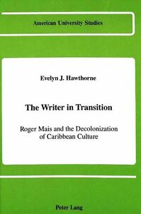 The Writer in Transition: Roger Mais and the Decolonizing of Caribbean Culture