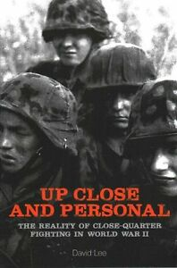Up Close and Personal: The Reality of Close-Quarter Fighting in World War by...