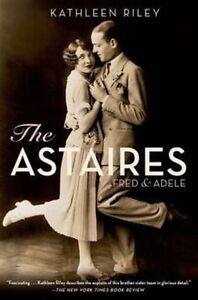 The Astaires: Fred & Adele by Kathleen Riley (Paperback, 2014)