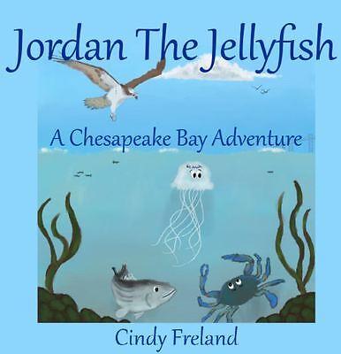 Jordan the Jellyfish: A Chesapeake Bay Adventure Book by Cindy Freland