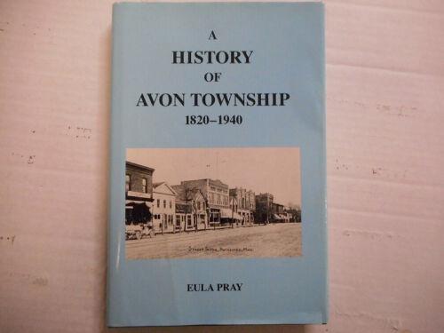 History of Avon Township 1820-1940 Rochester Michigan by Eula Pray