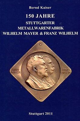 Mayer & Wilhelm Band 1 - 150 Jahre Stuttgarter Metallwarenfabrik (Bernd Kaiser)