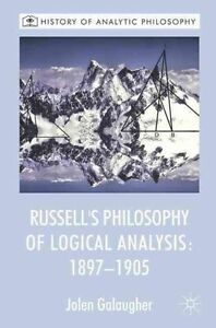 Russell's Philosophy of Logical Analysis, 1897-1905 (History of Analytic Philoso