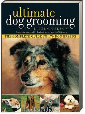 Ultimate Dog Grooming by Eileen Geeson (Paperback) 170 dog breeds NEW