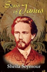 Sons Of Janus: a novel about Tchaikovsky and Alexander II, By Sheila Seymour,in