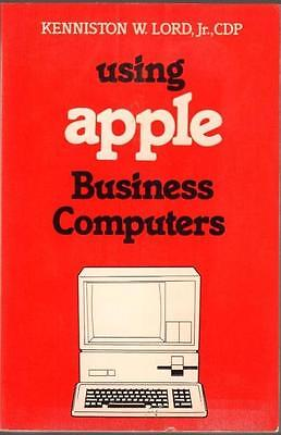 USING APPLE BUSINESS COMPUTERS KENNISTON W LORD JR SOFT COVER