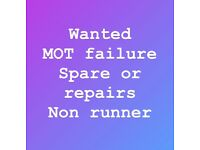 WANTED!! MOT Failure, spare or repairs, non runners