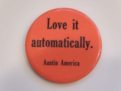 VINTAGE AUSTIN AMERICA AUTO ADVERTISING PINBACK BUTTON - LOVE IT AUTOMATICALLY