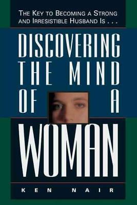 DISCOVERING THE MIND OF A WOMAN - NAIR, KEN/ STOBBE, LESLIE H. - NEW PAPERBACK