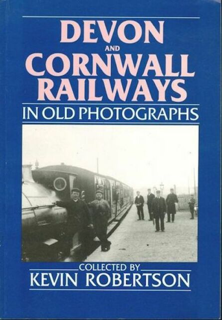 Devon and Cornwall Railways in Old Photographs by Kevin Robertson FREE SHIPPING