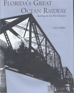 Florida's Great Ocean Railway: Building the Key West Extension (