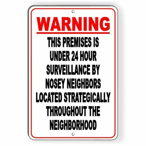 WARNING This Premises Under 24 Hour Surveillance By A Nosey Neighbor Sign S044
