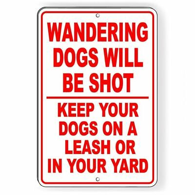 Wandering Dogs Will Be Shot Keep Your Dog On  A Leash Or Yard Metal Sign SSG029