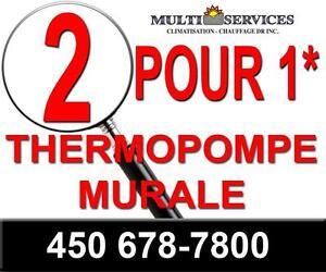 2 POUR 1  Thermopompe, Murale,spécial!, Éligible Subvention! Meilleur Prix Garantie! 450 678-7800